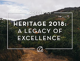 Coffee 101: Heritage 2018: A Legacy of Excellence