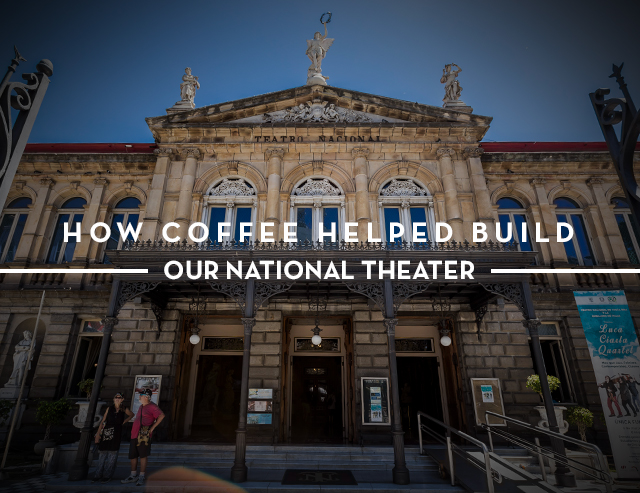 How Coffee Helped Build Our National Theater