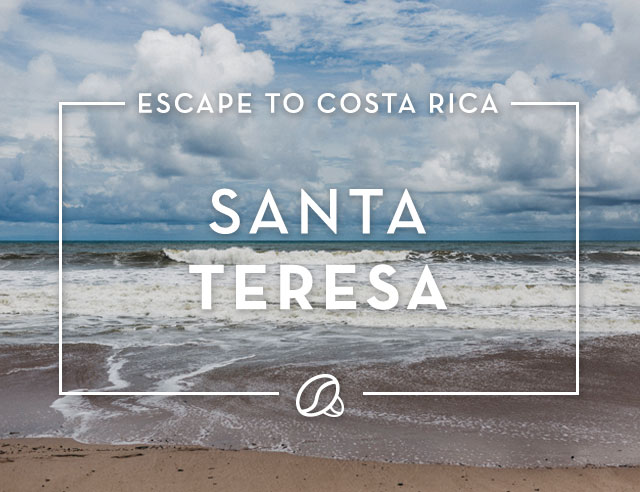 Escape to Costa Rica, Santa Teresa