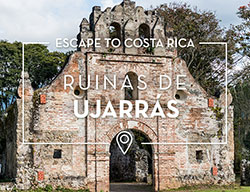 Escape to Costa Rica: Ruinas de Ujarrás